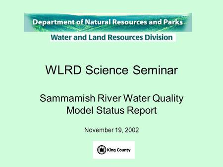 WLRD Science Seminar Sammamish River Water Quality Model Status Report November 19, 2002.