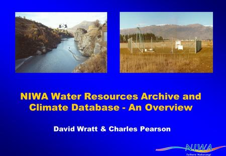 NIWA Water Resources Archive and Climate Database - An Overview David Wratt & Charles Pearson.