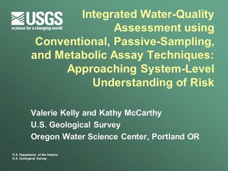 U.S. Department of the Interior U.S. Geological Survey Integrated Water-Quality Assessment using Conventional, Passive-Sampling, and Metabolic Assay Techniques: