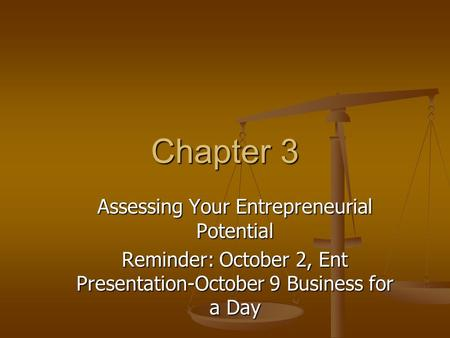 Chapter 3 Assessing Your Entrepreneurial Potential Reminder: October 2, Ent Presentation-October 9 Business for a Day.