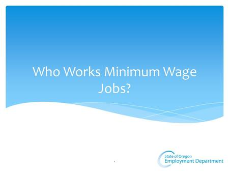 Who Works Minimum Wage Jobs? 1. Who Works Minimum Wage Jobs (U.S.) Federal minimum wage is $7.25 per hour (since 2009). Nationally, 2,992,000 workers.