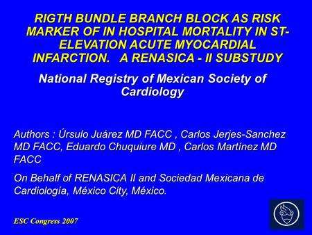 ESC Congress 2007 RIGTH BUNDLE BRANCH BLOCK AS RISK MARKER OF IN HOSPITAL MORTALITY IN ST- ELEVATION ACUTE MYOCARDIAL INFARCTION. A RENASICA - II SUBSTUDY.