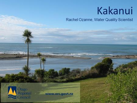 Kakanui Rachel Ozanne, Water Quality Scientist. Long-term (SOE) monitoring Water quality ~78 sites Monthly sampling.