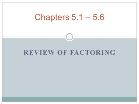 REVIEW OF FACTORING Chapters 5.1 – 5.6. Factors Factors are numbers or variables that are multiplied in a multiplication problem. Factor an expression.