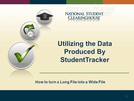 Utilizing the Data Produced By StudentTracker 1 How to turn a Long File into a Wide File.