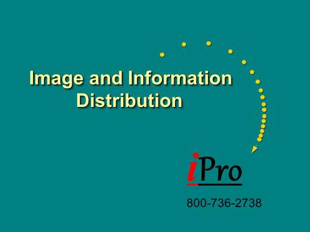 I Pro 800-736-2738 Image and Information Distribution Image and Information Distribution i Pro 800-736-2738.