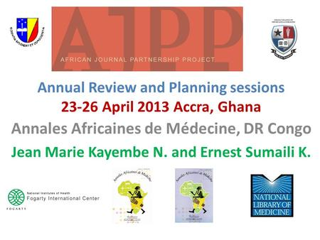 Annual Review and Planning sessions 23-26 April 2013 Accra, Ghana Annales Africaines de Médecine, DR Congo Jean Marie Kayembe N. and Ernest Sumaili K.
