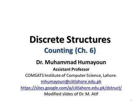 Discrete Structures Counting (Ch. 6) Dr. Muhammad Humayoun Assistant Professor COMSATS Institute of Computer Science, Lahore.