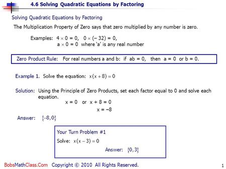 4.6 Solving Quadratic Equations by Factoring BobsMathClass.Com Copyright © 2010 All Rights Reserved. 1 Solving Quadratic Equations by Factoring The Multiplication.