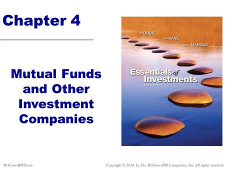 Mutual Funds and Other Investment Companies Chapter 4 Copyright © 2010 by The McGraw-Hill Companies, Inc. All rights reserved.McGraw-Hill/Irwin.