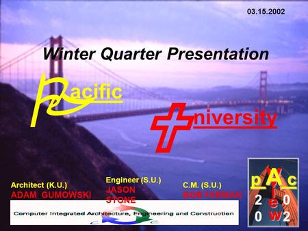 Architect (K.U.) ADAM GUMOWSKI V p A c i e w Engineer (S.U.) JASON STONE C.M. (S.U.) BOB FARMAN Winter Quarter Presentation 03.15.2002 acific P niversity.