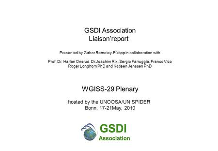 GSDI Association Liaison'report Presented by Gabor Remetey-Fülöpp in collaboration with Prof. Dr. Harlan Onsrud, Dr.Joachim Rix, Sergio Farruggia, Franco.