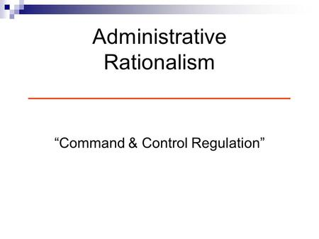"Administrative Rationalism ______________________ ""Command & Control Regulation"""