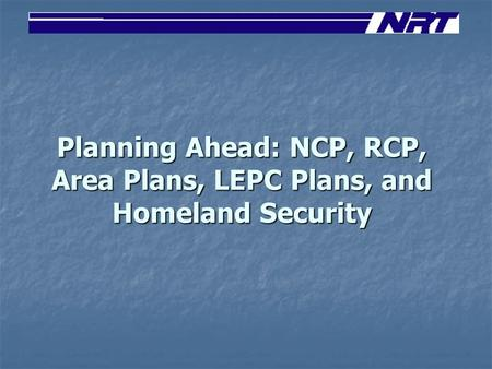Planning Ahead: NCP, RCP, Area Plans, LEPC Plans, and Homeland Security.