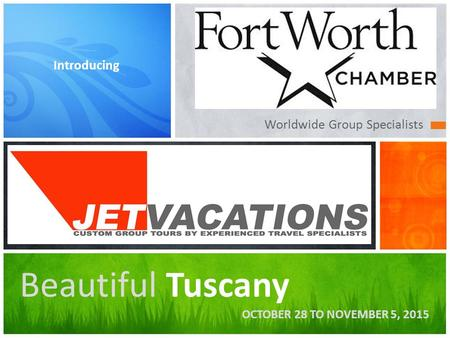 Worldwide Group Specialists Introducing Beautiful Tuscany OCTOBER 28 TO NOVEMBER 5, 2015.