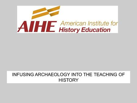 INFUSING ARCHAEOLOGY INTO THE TEACHING OF HISTORY.