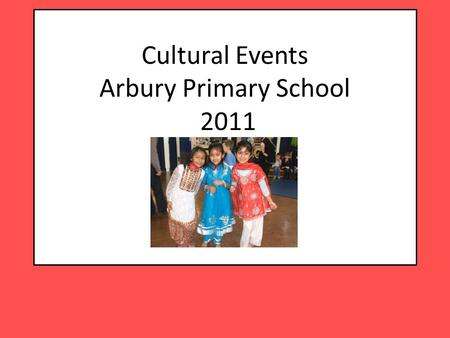 Cultural Events Arbury Primary School 2011