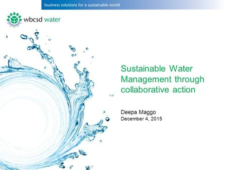 Sustainable Water Management through collaborative action Deepa Maggo December 4, 2015.