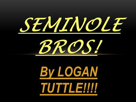 By LOGAN TUTTLE!!!! SEMINOLE BROS!. THE SEMINOLE BROS FOOD:  Corn  Beans  Pumpkins  Squash  Deer  Bear  Manatees  Fish  Turtles  Alligators.