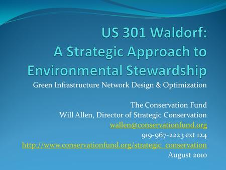 Green Infrastructure Network Design & Optimization The Conservation Fund Will Allen, Director of Strategic Conservation 919-967-2223.