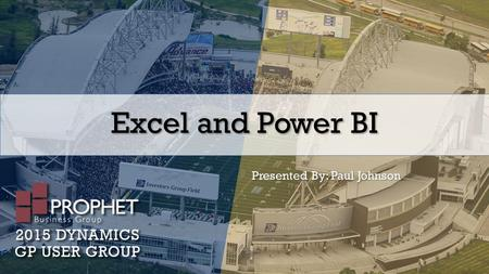 Excel and Power BI Presented By: Paul Johnson. Excel Reports in GP Can view under the Administration navigation pane. Depending on version of GP found.