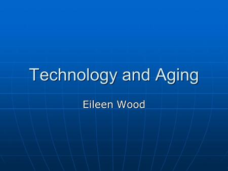 Technology and Aging Eileen Wood. Why should we be talking about computers and aging? Social connections Independence Cognitive Skills.
