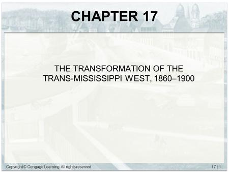 Copyright © Cengage Learning. All rights reserved.17 | 1 CHAPTER 17 THE TRANSFORMATION OF THE TRANS-MISSISSIPPI WEST, 1860–1900.