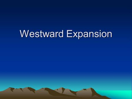 Westward Expansion.