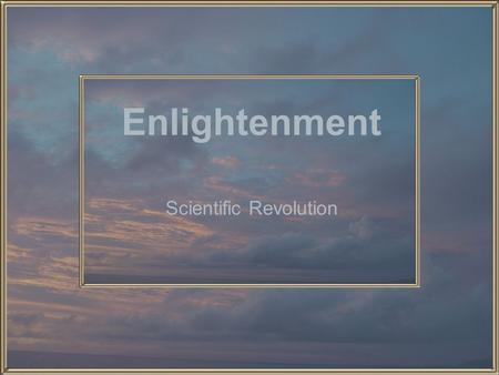 Enlightenment Scientific Revolution. Quote of the Day Only two things are infinite, the universe and human stupidity, and I'm not sure about the former.