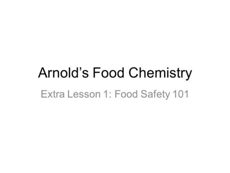 Arnold's Food Chemistry Extra Lesson 1: Food Safety 101.