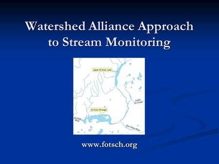 Watershed Alliance Approach to Stream Monitoring www.fotsch.org.