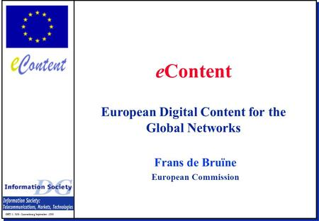 OHT 1 - MG - Luxembourg September -2000 Frans de Bruïne European Commission eContent European Digital Content for the Global Networks.