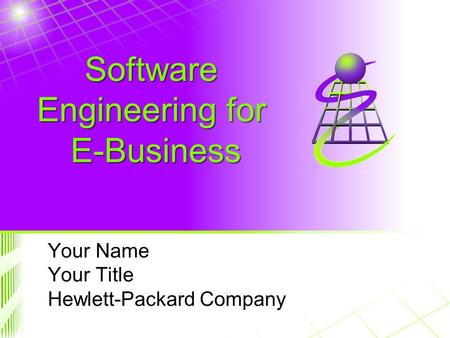 Your Name Your Title Hewlett-Packard Company Software Engineering for E-Business.