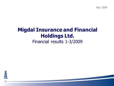 1 Migdal Insurance and Financial Holdings Ltd. Financial results 1-3/2009 May 2009.