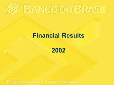 Financial Results 2002. Net Income R$ million 304 778 823 1,205 1H012H011H022H02 1,082 2,028 20012002.