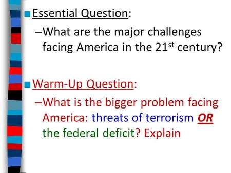 ■ Essential Question: – What are the major challenges facing America in the 21 st century? ■ Warm-Up Question: – What is the bigger problem facing America: