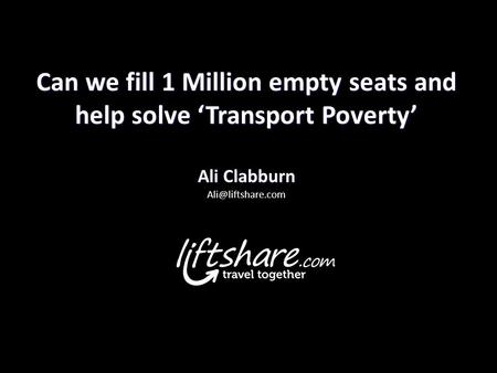 Can we fill 1 Million empty seats and help solve 'Transport Poverty' Ali Clabburn Can we fill 1 Million empty seats and help solve 'Transport Poverty'