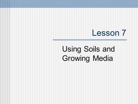 Lesson 7 Using Soils and Growing Media. Next Generation Science/Common Core Standards Addressed! MS ‐ ESS1 ‐ 4 Construct a scientific explanation based.