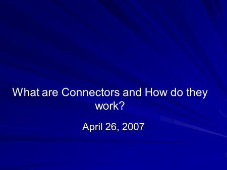 What are Connectors and How do they work? April 26, 2007.