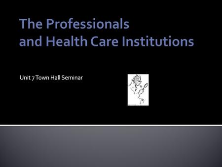 Unit 7 Town Hall Seminar.  In this unit's Seminar, we will discuss evaluation of Health Care Professionals. We will cover peer review as well as current.