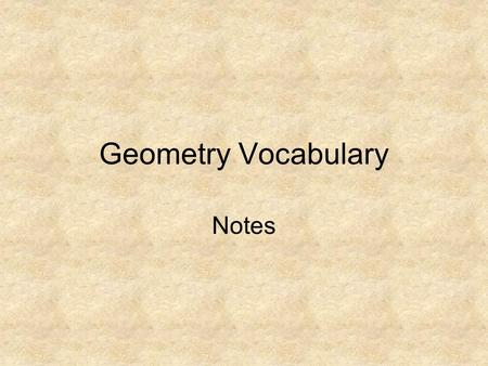 Geometry Vocabulary Notes. A Point A point is an exact location. Line Line Segment Plane P A line is a set of points that extend without end in opposite.