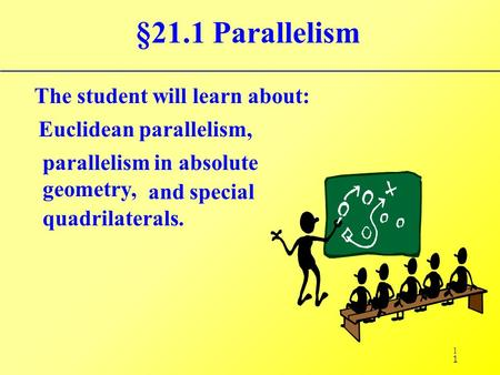 §21.1 Parallelism The student will learn about: Euclidean parallelism,