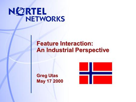 Feature Interaction: An Industrial Perspective Greg Utas May 17 2000.