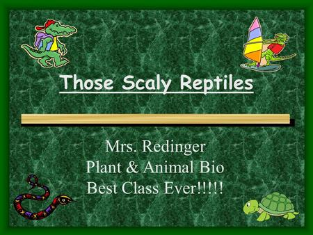 Those Scaly Reptiles Mrs. Redinger Plant & Animal Bio