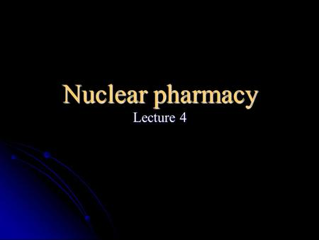 Nuclear pharmacy Lecture 4. Production of radionuclides.