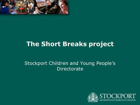 The Short Breaks project Stockport Children and Young People's Directorate.