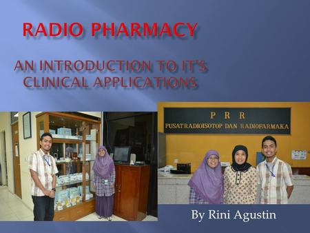 By Rini Agustin.  Introduction  Radioctive and How radioactive is produced : atom, radioactivity and radioactive decay  Radiopharmaceutical preparation.