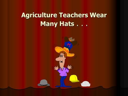 Agriculture Teachers Wear Many Hats.... Selected Characteristics of Effective Teachers (Adapted from Rosenshine & Furst, 1971)