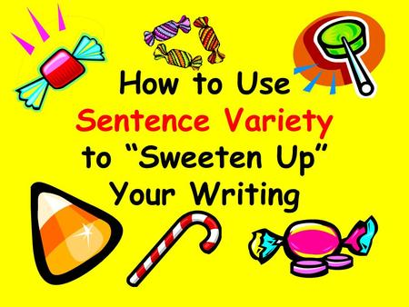 "How to Use Sentence Variety to ""Sweeten Up"" Your Writing."