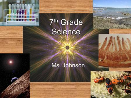 7 th Grade Science Ms. Johnson. Understanding Scientific Explanations *Integrating Knowledge Generating Scientific Evidence *What is the best way to acquire.